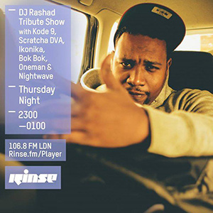 DJ RASHAD TRIBUTE SHOW W/ KODE9, BOK BOK + MORE - RINSE FM - 30TH APRIL 2015